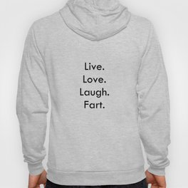Live Love Laugh Fart - Funny inspirational quote Hoody
