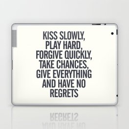 Kiss slowly, play hard, forgive, take chances, give everything, no regrets, positive vibes quote Laptop & iPad Skin