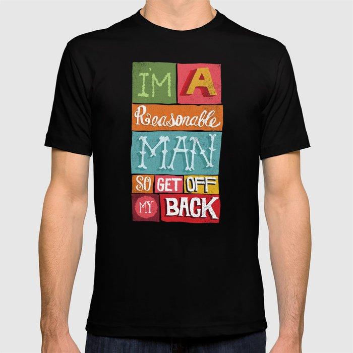 I'M A REASONABLE MAN... T-shirt