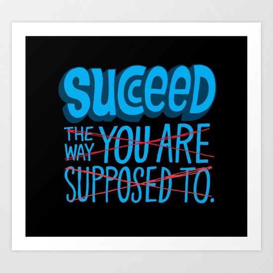 Succeed.  Art Print