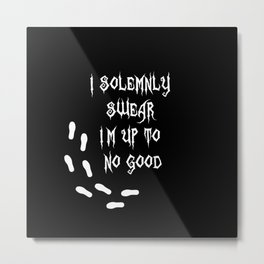 i solemnly swear that i am up to no good Metal Print