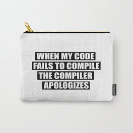 When my code fails to compile the compiler apologizes Carry-All Pouch
