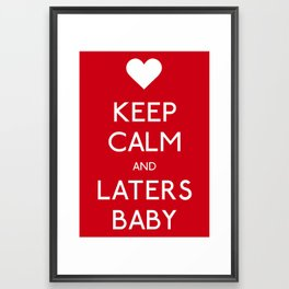 Keep calm and Laters Baby Framed Art Print