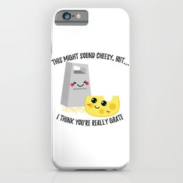 This Might Sound Cheesy I Think You're Grate iPhone Case