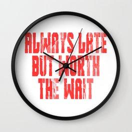 """A Nice Loading Tee For Waiting Persons Saying """"Always Late But Worth The Wait T-shirt Design Wall Clock"""