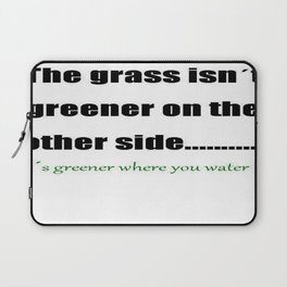 The Grass Is Greener Where You Water It Laptop Sleeve