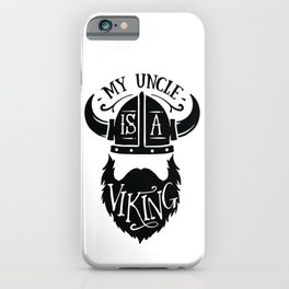 My uncle is a viking - Funny hand drawn quotes illustration. Funny humor. Life sayings. iPhone Case