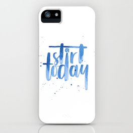 Start today. Motivational quote. Brush lettering iPhone Case
