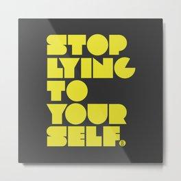 Stop Lying To Yourself Metal Print