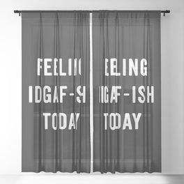Feelling IDGAF-ish Today Funny Saying Sheer Curtain