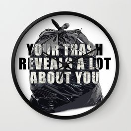 Your Trash reveals a lot about you Wall Clock