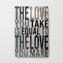 The Love You Take Is Equal To The Love You Make Metal Print