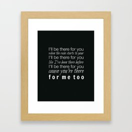 I'll be there for you Friends TV Show Theme Song Black Framed Art Print