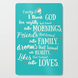 Thank God, inspirational quote for motivation, happy life, love, friends, family, dreams, home decor Cutting Board