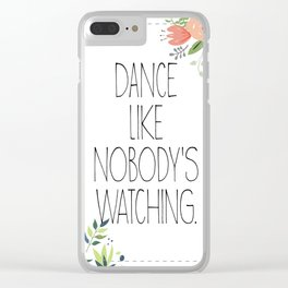 DANCE LIKE NOBODY'S WATCHING Quote with flowers Clear iPhone Case