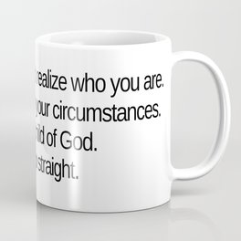 Stand up straight and realize who you are Coffee Mug