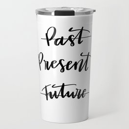 Live in the Present Travel Mug
