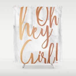 Oh hey girl! Rose gold and marble art print script typography Shower Curtain