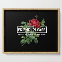 friend please Serving Tray
