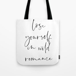Lose yourself in wild Romance | Typography art | Beautiful quote wall art minimalistic Tote Bag