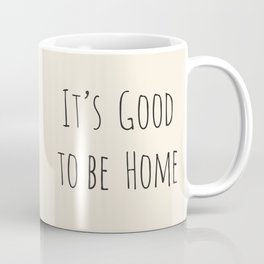 It's Good to be Home Coffee Mug
