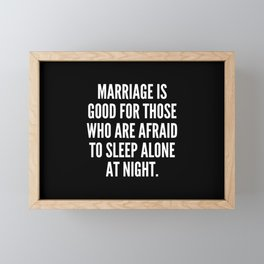 Marriage is good for those who are afraid to sleep alone at night Framed Mini Art Print