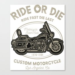 Ride Or Die Ride Fast Die Last - Motocross, Motobike, Motorbike Rider T Shirt Canvas Print