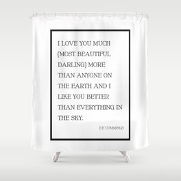 I Love You Much Most Beautiful Darling - EE Cummings Shower Curtain