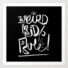 Weird Kids Rule Art Print