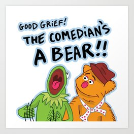Good Grief! The Comedian's A Bear!! Art Print