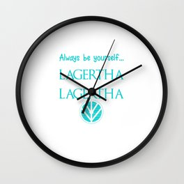 Always Be Yourself Unless You Can Be Lagertha Then Always Be Lagertha Wall Clock