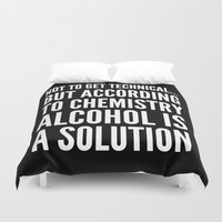 alcohol Duvet Covers featuring NOT TO GET TECHNICAL BUT ACCORDING TO CHEMISTRY ALCOHOL IS A SOLUTION (Black & White) by CreativeAngel