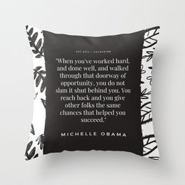 You do not slam it shut behind you.    Michelle Obama Quotes Throw Pillow