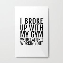 I broke up with my Gym Metal Print