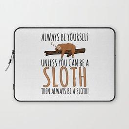 Always Be Yourself Funny Sleeping Sloth Gift Laptop Sleeve
