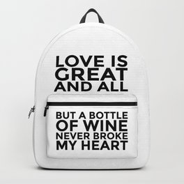 Love is Great and All But a Bottle of Wine Never Broke My Heart Backpack