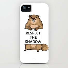 Groundhog Day Funny Quote Respect The Shadow Sign Saying Fun iPhone Case