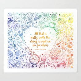 What we do for others - rainbow Art Print