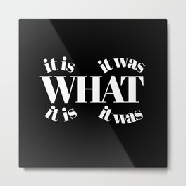 it is what it is it what what it was Metal Print