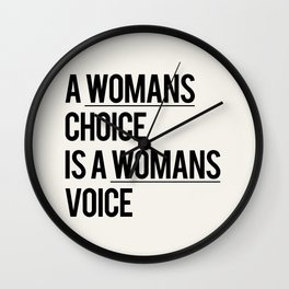 A WOMANS CHOICE IS A WOMANS VOICE Wall Clock