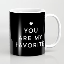 You are my favorite - black and white Coffee Mug