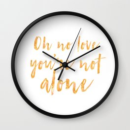 Oh no love, you're not alone Wall Clock