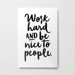 Work Hard and Be Nice To People Metal Print