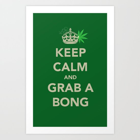 Keep calm and grab a bong Art Print