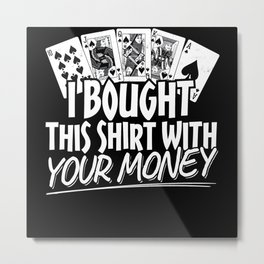 Poker Poker Gambling All In With Your Money Metal Print