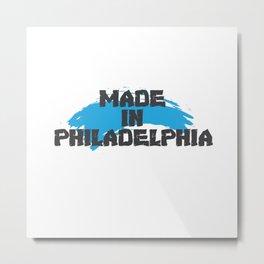 Made In Philadelphia Metal Print