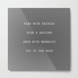 Play With Faries Ride A Unicorn Swim With Mermaids Fly To The Moon Mythical Children's Quote Metal Print