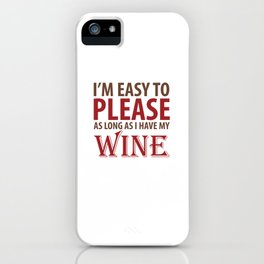 Easy to Please As Long as I Have Wine T-Shirt iPhone Case