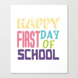 Happy First Day of School  Students Teachers Gift  Canvas Print