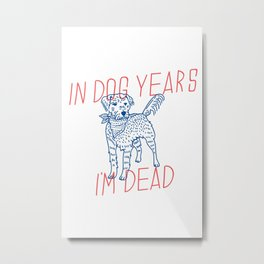 IN DOG YEARS, I'M DEAD Metal Print